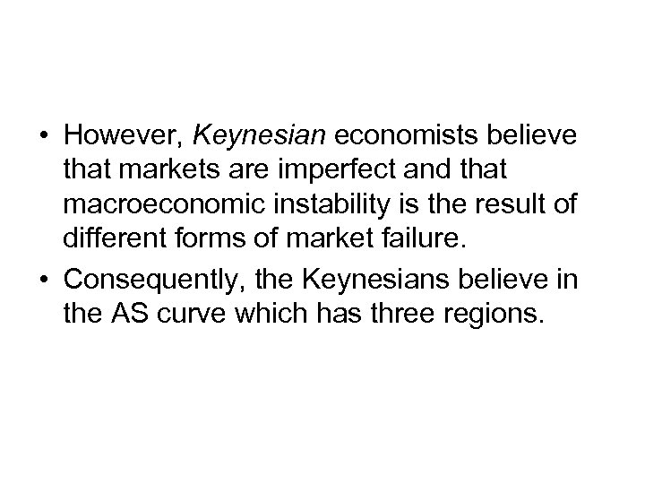 • However, Keynesian economists believe that markets are imperfect and that macroeconomic instability