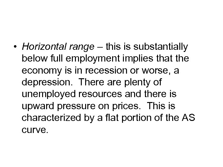 • Horizontal range – this is substantially below full employment implies that the