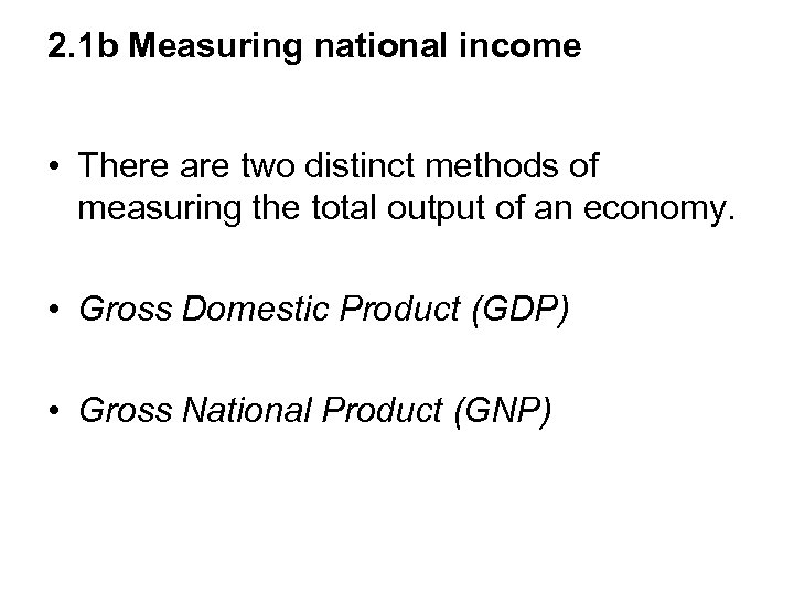 2. 1 b Measuring national income • There are two distinct methods of measuring