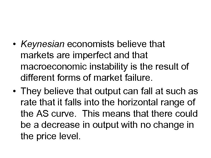 • Keynesian economists believe that markets are imperfect and that macroeconomic instability is