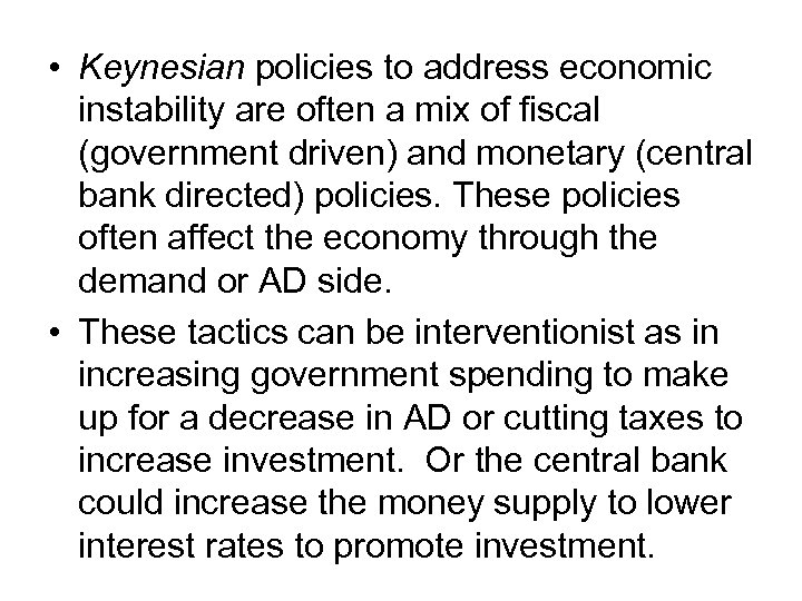 • Keynesian policies to address economic instability are often a mix of fiscal
