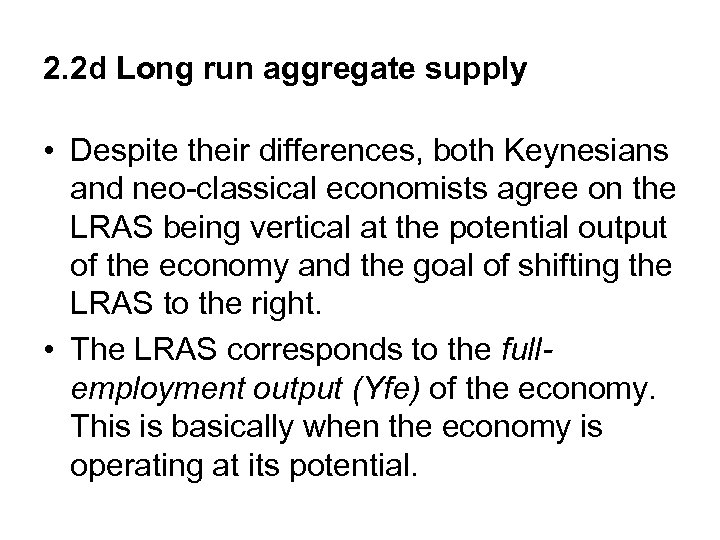 2. 2 d Long run aggregate supply • Despite their differences, both Keynesians and