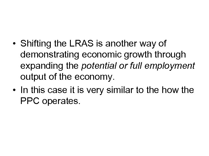 • Shifting the LRAS is another way of demonstrating economic growth through expanding