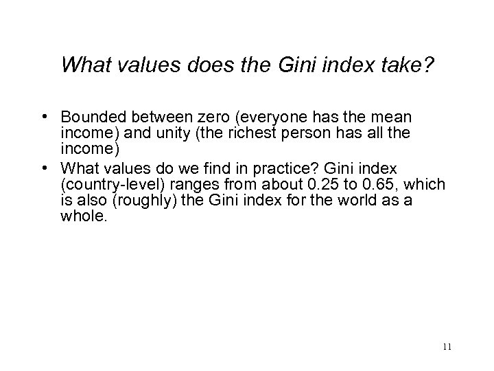 What values does the Gini index take? • Bounded between zero (everyone has the