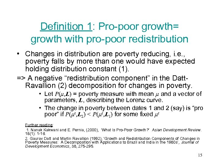 Definition 1: Pro-poor growth= growth with pro-poor redistribution • Changes in distribution are poverty
