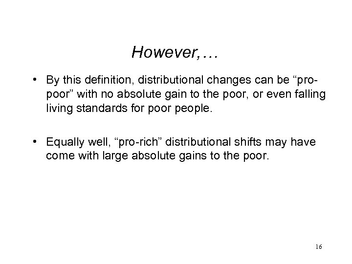 "However, … • By this definition, distributional changes can be ""propoor"" with no absolute"