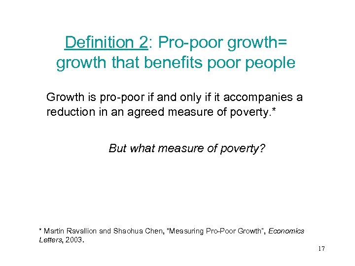Definition 2: Pro-poor growth= growth that benefits poor people Growth is pro-poor if and