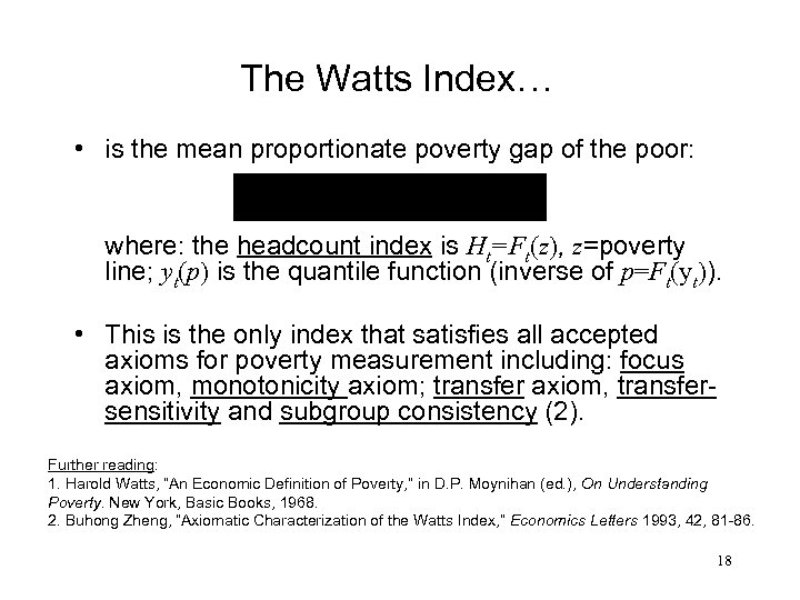 The Watts Index… • is the mean proportionate poverty gap of the poor: where: