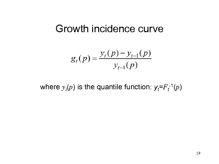 Growth incidence curve where yt(p) is the quantile function: yt=Ft-1(p) 19