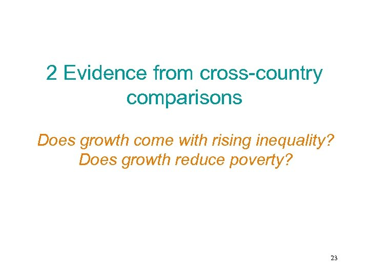 2 Evidence from cross-country comparisons Does growth come with rising inequality? Does growth reduce