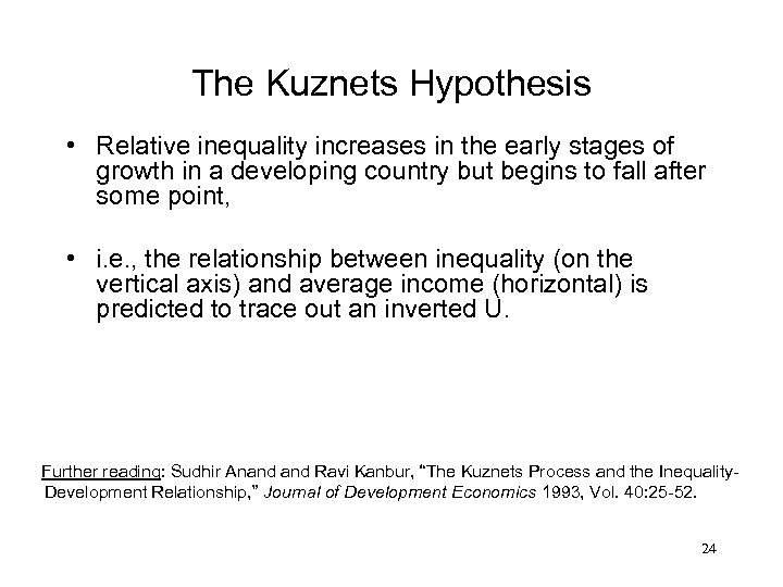 The Kuznets Hypothesis • Relative inequality increases in the early stages of growth in
