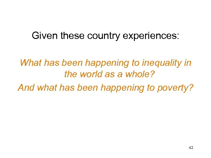 Given these country experiences: What has been happening to inequality in the world as