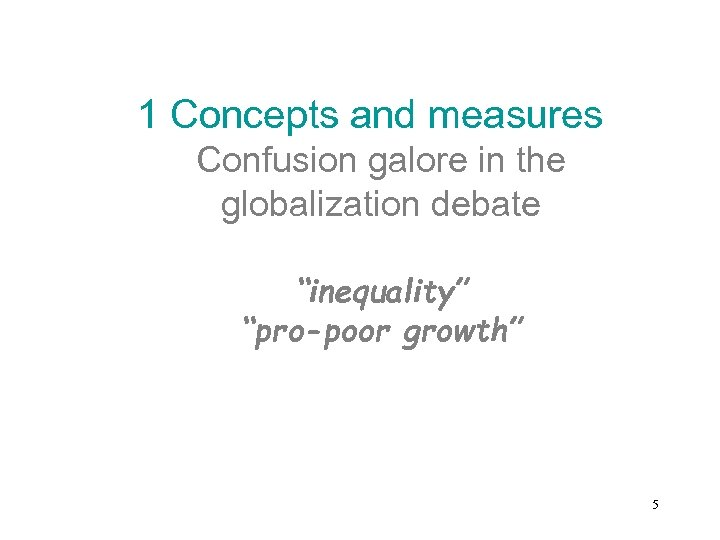 "1 Concepts and measures Confusion galore in the globalization debate ""inequality"" ""pro-poor growth"""