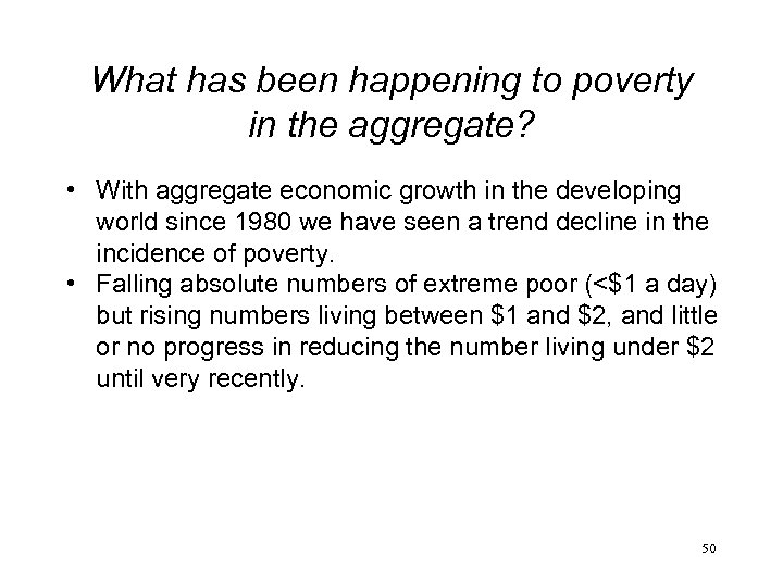 What has been happening to poverty in the aggregate? • With aggregate economic growth