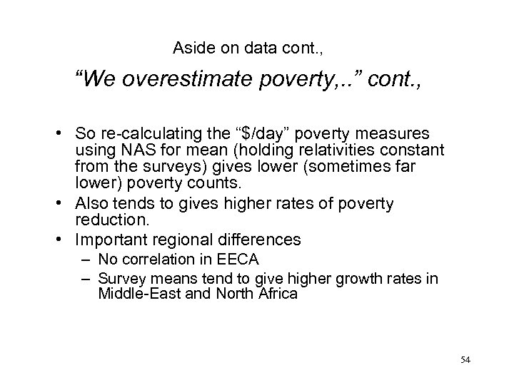 "Aside on data cont. , ""We overestimate poverty, . . "" cont. , •"