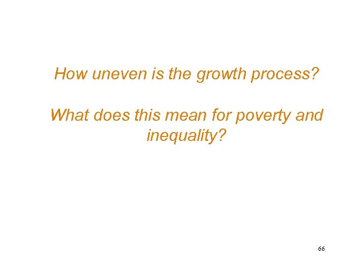 How uneven is the growth process? What does this mean for poverty and inequality?