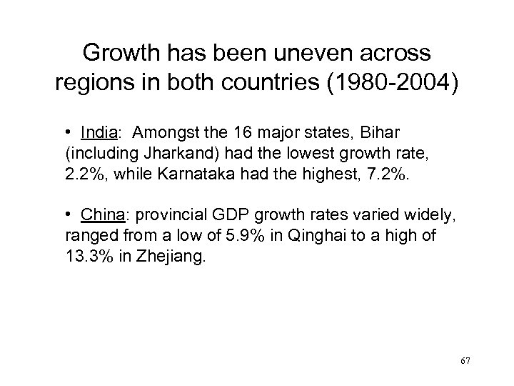 Growth has been uneven across regions in both countries (1980 -2004) • India: Amongst