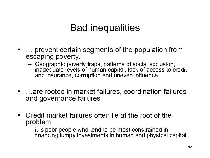 Bad inequalities • … prevent certain segments of the population from escaping poverty. –