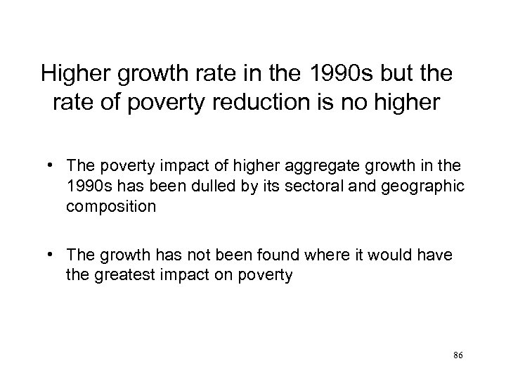 Higher growth rate in the 1990 s but the rate of poverty reduction is