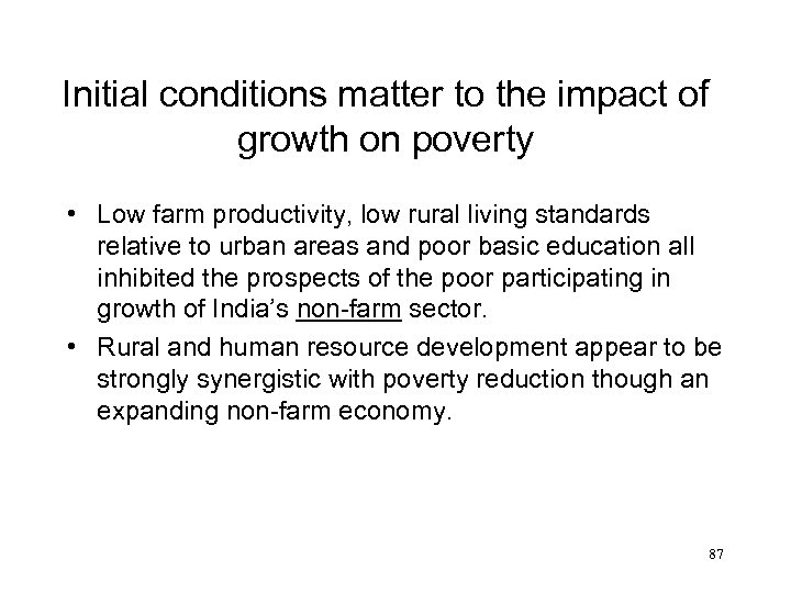 Initial conditions matter to the impact of growth on poverty • Low farm productivity,