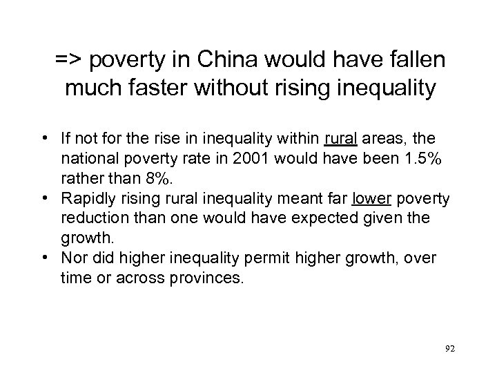 => poverty in China would have fallen much faster without rising inequality • If