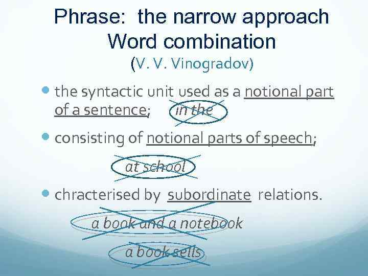 Phrase: the narrow approach Word combination (V. V. Vinogradov) the syntactic unit used as