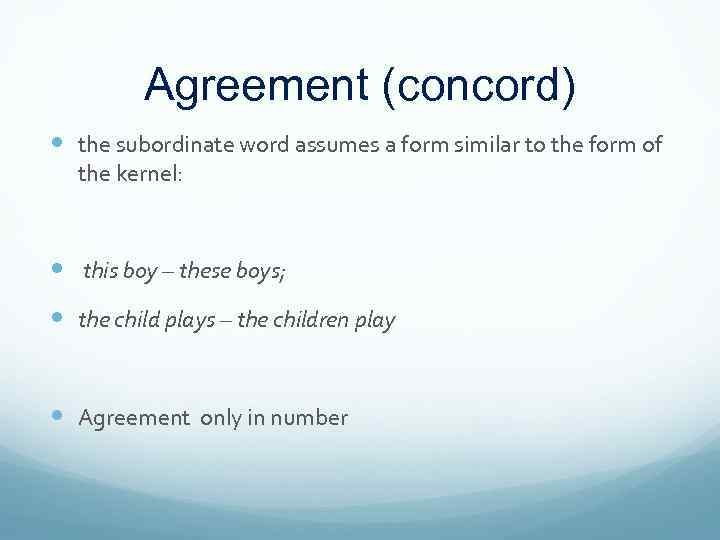 Agreement (concord) the subordinate word assumes a form similar to the form of the