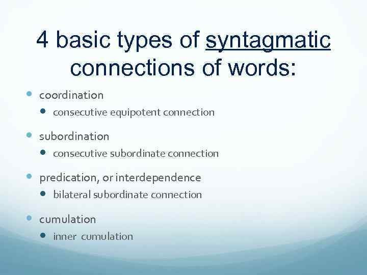 4 basic types of syntagmatic connections of words: coordination consecutive equipotent connection subordination consecutive