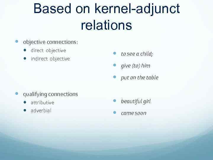 Based on kernel-adjunct relations objective connections: direct objective indirect objective to see a child;