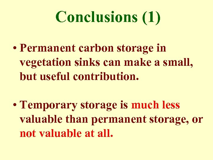 Conclusions (1) • Permanent carbon storage in vegetation sinks can make a small, but