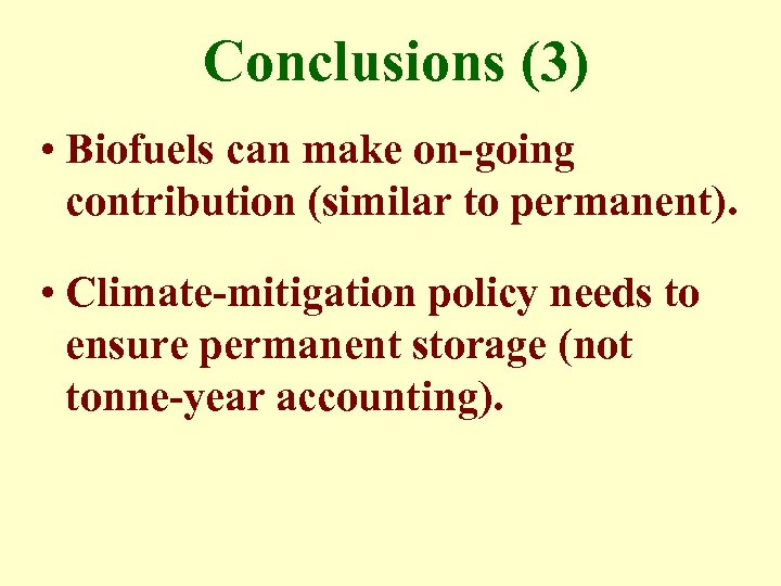 Conclusions (3) • Biofuels can make on-going contribution (similar to permanent). • Climate-mitigation policy