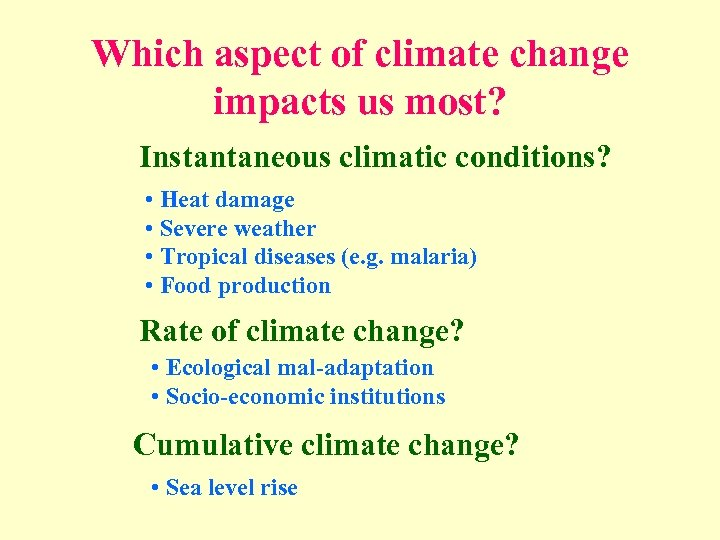 Which aspect of climate change impacts us most? Instantaneous climatic conditions? • Heat damage