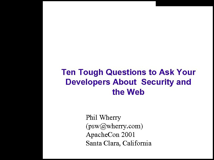 Ten Tough Questions to Ask Your Developers About Security and the Web Phil Wherry