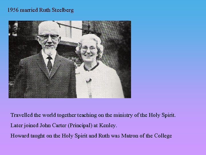 1956 married Ruth Steelberg Travelled the world together teaching on the ministry of the