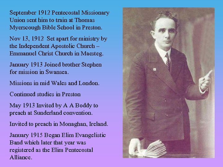 September 1912 Pentecostal Missionary Union sent him to train at Thomas Myerscough Bible School