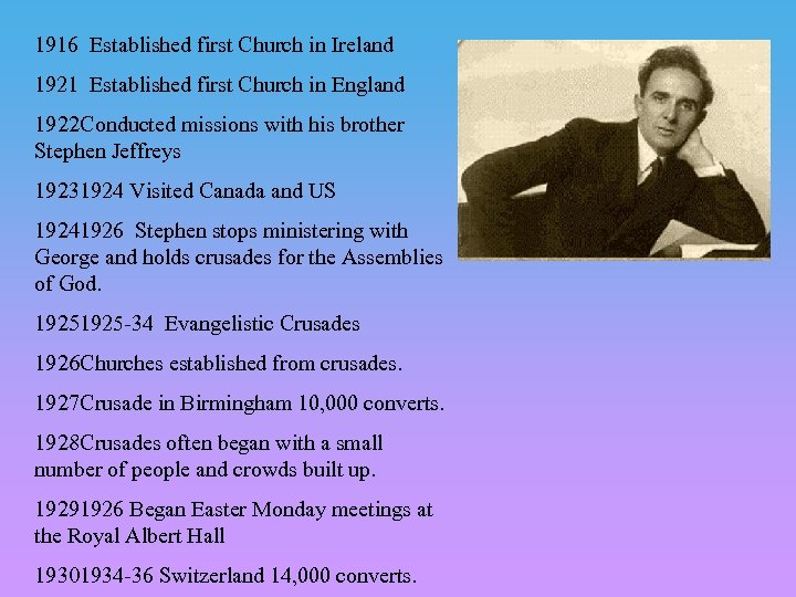 1916 Established first Church in Ireland 1921 Established first Church in England 1922 Conducted