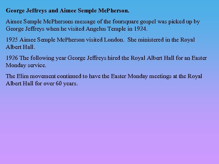 George Jeffreys and Aimee Semple Mc. Phersons message of the foursquare gospel was picked