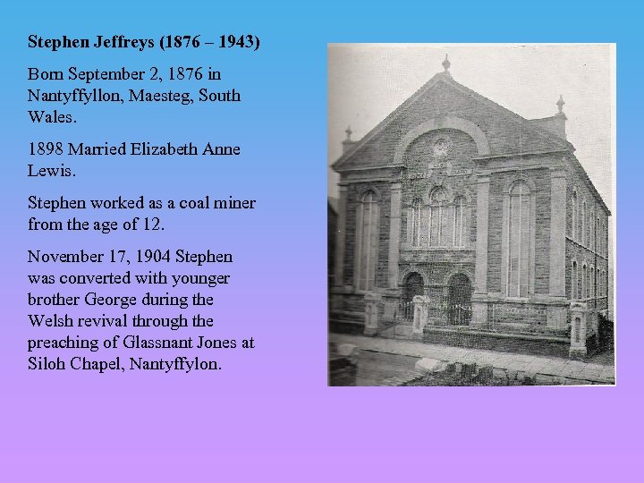 Stephen Jeffreys (1876 – 1943) Born September 2, 1876 in Nantyffyllon, Maesteg, South Wales.
