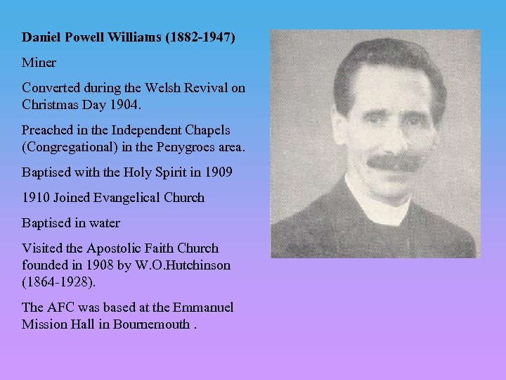 Daniel Powell Williams (1882 -1947) Miner Converted during the Welsh Revival on Christmas Day