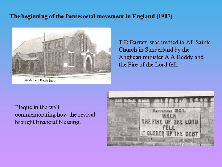 The beginning of the Pentecostal movement in England (1907) T B Barratt was invited
