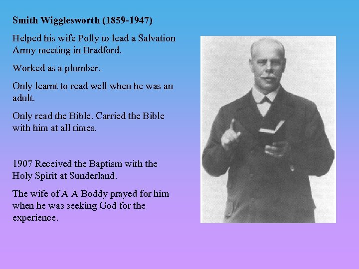Smith Wigglesworth (1859 -1947) Helped his wife Polly to lead a Salvation Army meeting