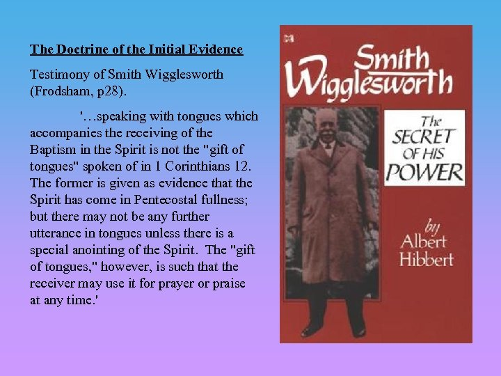 The Doctrine of the Initial Evidence Testimony of Smith Wigglesworth (Frodsham, p 28). '…speaking
