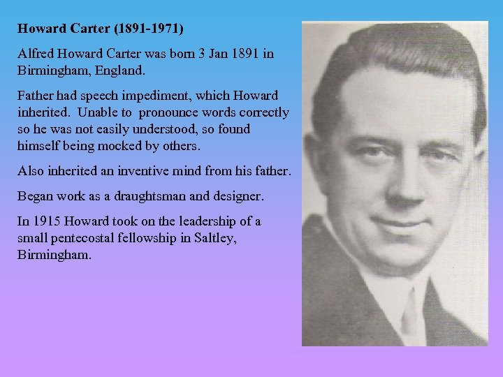 Howard Carter (1891 -1971) Alfred Howard Carter was born 3 Jan 1891 in Birmingham,