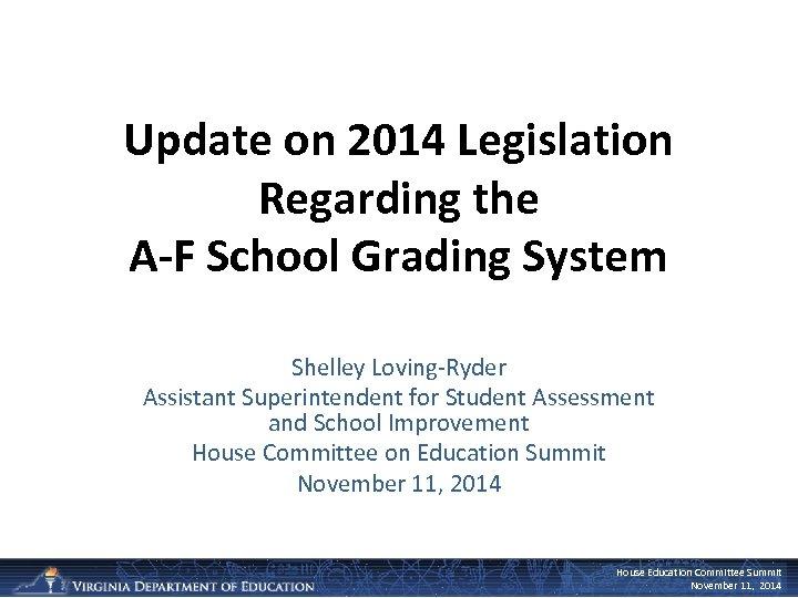 Update on 2014 Legislation Regarding the A-F School Grading System Shelley Loving-Ryder Assistant Superintendent