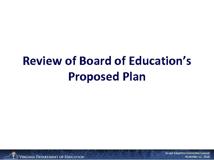 Review of Board of Education's Proposed Plan House Education Committee Summit November 11, 2014