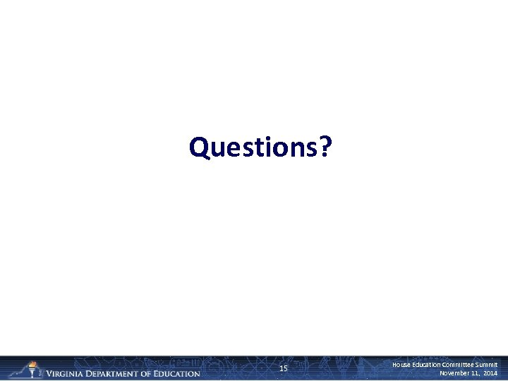 Questions? 15 House Education Committee Summit November 11, 2014