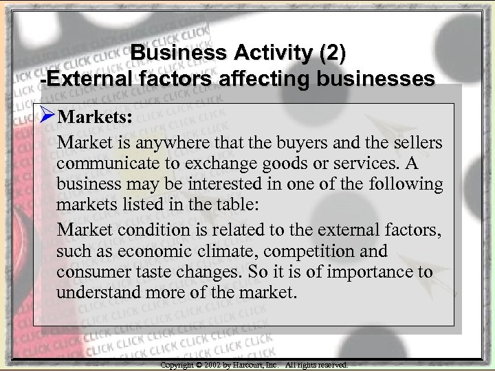 Business Activity (2) -External factors affecting businesses ØMarkets: Market is anywhere that the buyers