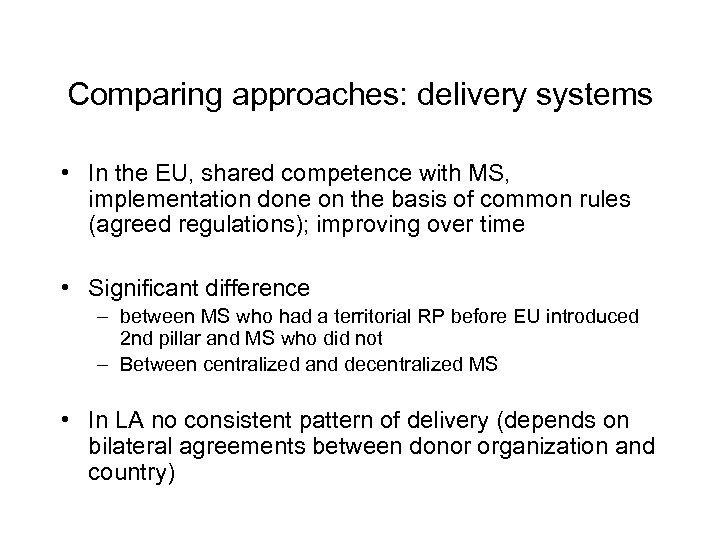 Comparing approaches: delivery systems • In the EU, shared competence with MS, implementation done