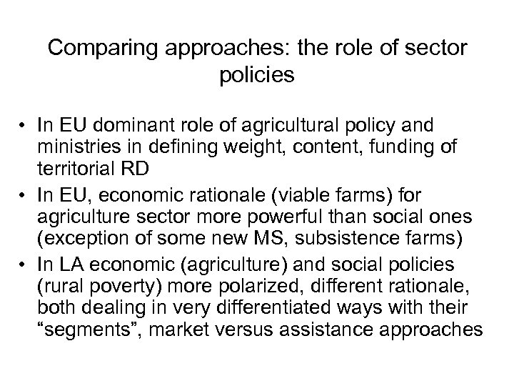 Comparing approaches: the role of sector policies • In EU dominant role of agricultural