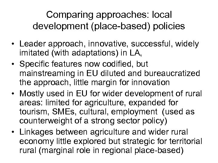 Comparing approaches: local development (place-based) policies • Leader approach, innovative, successful, widely imitated (with